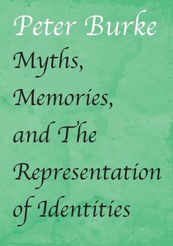 Myths, Memories, and The Representation of Identities-Burke Peter