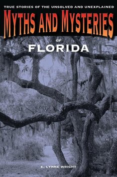 MYTHS & MYSTERIES OF FLORIDA  PB - Wright E. Lynne