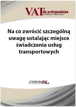 Na co zwrócić szczególną uwagę ustalając miejsce świadczenia usług transportowych                      (ebook)