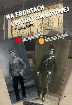 Na frontach I wojny światowej. Pamiętniki-Pilecki Szczepan, Skąpski Bolesław