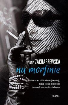 Na morfinie-Zacharzewska Anna