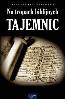 Na tropach biblijnych tajemnic-Polewska Aleksandra