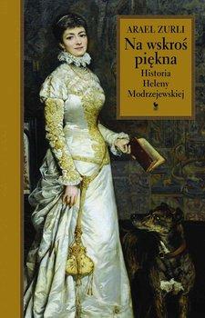 Na wskroś piękna. Historia Heleny Modrzejewskiej-Zurli Arael
