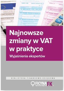 Najnowsze zmiany w VAT w praktyce. Wyjaśnienia ekspertów-Opracowanie zbiorowe