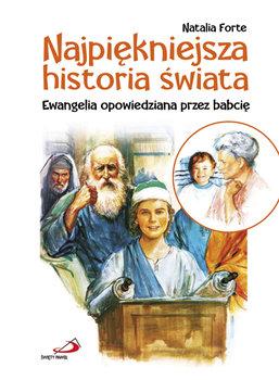 Najpiękniejsza historia świata. Ewangelia opowiedziana przez babcię-Forte Natalia