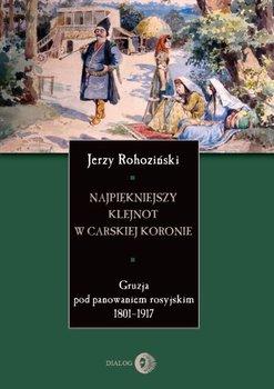 Najpiękniejszy klejnot w carskiej koronie-Rohoziński Jerzy