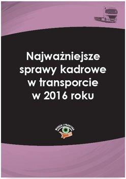 Najważniejsze sprawy kadrowe w transporcie w 2016 roku                      (ebook)