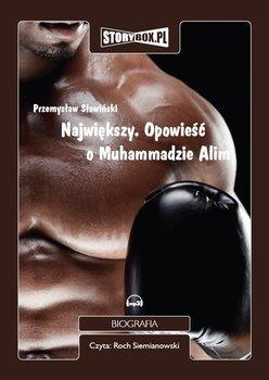 Największy. Opowieść o Muhammadzie Alim-Słowiński Przemysław