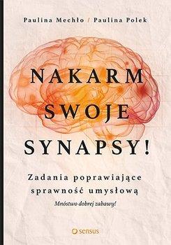 Nakarm swoje synapsy! Zadania poprawiające sprawność umysłową-Mechło Paulina, Polek Paulina