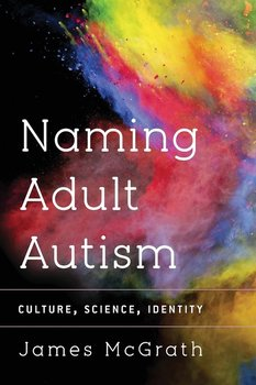 Naming Adult Autism - Dr. McGrath James