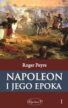 Napoleon i jego epoka. Tom 1-Peyre Roger