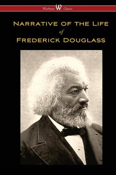 Narrative of the Life of Frederick Douglass (Wisehouse Classics Edition) - Douglass Frederick
