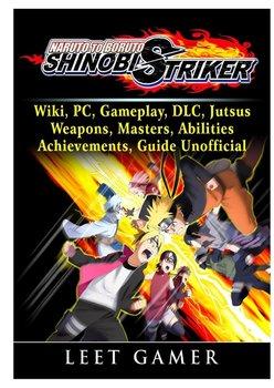 Naruto to Boruto Shinobi Striker, Wiki, PC, Gameplay, DLC, Jutsus, Weapons,  Masters, Abilities, Achievements, Guide Unofficial (paperback)