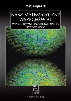 Nasz matematyczny Wszechświat-Tegmark Max