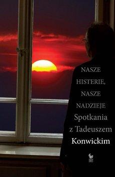 Nasze histerie, nasze nadzieje. Spotkania z Tadeuszem Konwickim                      (ebook)