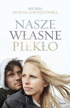 Nasze własne piekło-Nowak-Lewandowska Natalia