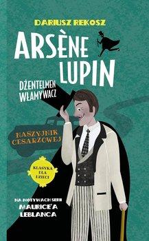Naszyjnik cesarzowej. Arsene Lupin dżentelmen włamywacz. Tom 4 -Leblanc Maurice, Rekosz Dariusz