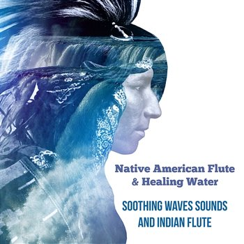 Native American Flute & Healing Water: Soothing Waves Sounds and Indian  Flute, Meditation Music for Deep Sleep and Total Relax, Stress Relief,  Chakra