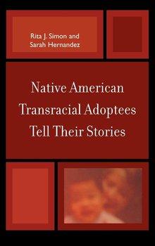 Native American Transracial Adoptees Tell Their Stories-Simon Rita J.