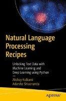 Natural Language Processing Recipes: Unlocking Text Data with Machine Learning and Deep Learning Using Python-Kulkarni Akshay, Shivananda Adarsha