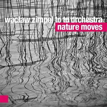 Nature Moves-Wacław Zimpel & To Tu Orchestra