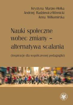 Nauki społeczne wobec zmiany - alternatywa scalania-Marzec-Holka Krystyna, Radziewicz-Winnicki Andrzej, Wiłkomirska Anna