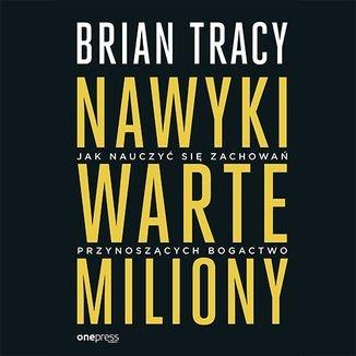 Nawyki warte miliony. Jak nauczyć się zachowań przynoszących bogactwo-Tracy Brian