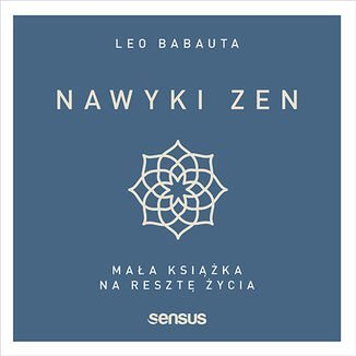 Nawyki zen. Mała książka na resztę życia-Babauta Leo