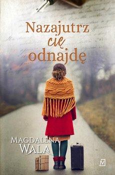Nazajutrz cię odnajdę-Wala Magdalena