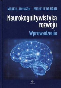 Neurokognitywistyka rozwoju-Johnson Mark H., Haan Michelle