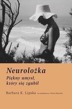 Neurolożka. Piękny umysł, który się zgubił-McArdle Elaine, Lipska Barbara K.