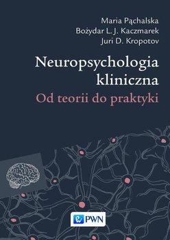 Neuropsychologia kliniczna. Od teorii do praktyki-Pąchalska Maria, Kropotov Juri D., Kaczmarek Bożydar