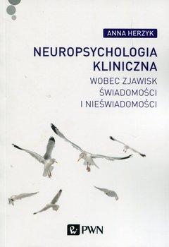 Neuropsychologia kliniczna wobec zjawisk świadomości i nieświadomości-Herzyk Anna