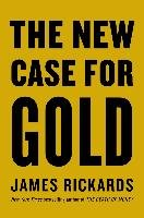 New Case for Gold - Rickards James