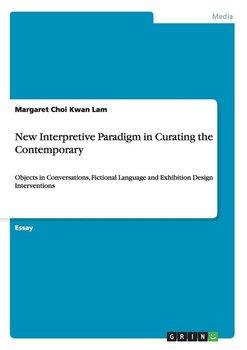 New Interpretive Paradigm in Curating the Contemporary-Lam Margaret Choi Kwan