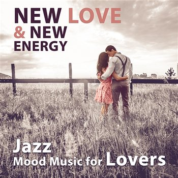 New Love & New Energy - Jazz Mood Music for Lovers, Sexy & Romantic Moments, Perfect Night Date, New Experience & Pleasures of Life Discover-Romantic Piano Music Guys