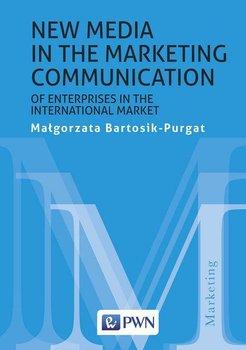 New media in the marketing communication of enterprises in the international market-Bartosik-Purgat Małgorzata