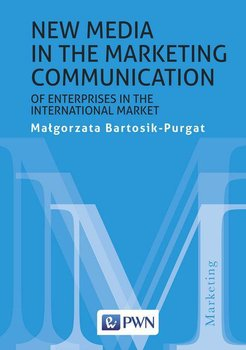 New media in the marketing communication of enterprises in the international market - Bartosik-Purgat Małgorzata
