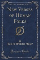 New Verses of Human Folks (Classic Reprint)