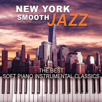 New York Jazz: The Best Soft Piano Instrumental Classics – Easy Listening Cafe Bar Collection, After Dusk Relaxing & Soothing Music - Romantic Piano Music Masters