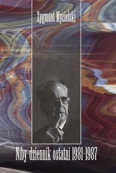Niby-dziennik ostatni: 1981–1987-Mycielski Zygmunt