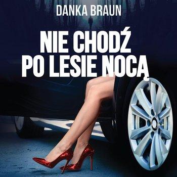 Nie chodź po lesie nocą-Braun Danka
