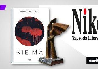 """""""Nie ma"""" Mariusza Szczygła otrzymało Nagrodę Literacką Nike 2019!"""
