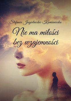 Niema miłości bezwzajemności-Jagielnicka-Kamieniecka Stefania