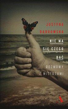 Nie ma się czego bać. Rozmowy z mistrzami-Dąbrowska Justyna