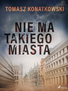 Nie ma takiego miasta-Konatkowski Tomasz