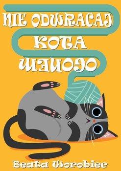 Nieodwracaj kota ogonem-Worobiec Beata