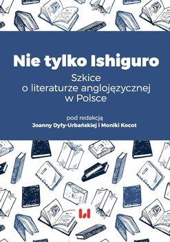 Nie tylko Ishiguro. Szkice o literaturze anglojęzycznej w Polsce-Dyła-Urbańska Joanna, Kocot Monika