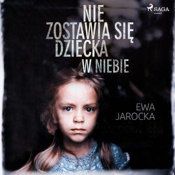 Nie zostawia się dziecka w niebie-Jarocka Ewa