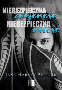 Niebezpieczna znajomość, niebezpieczna miłość-Berrick-Harvey Jane